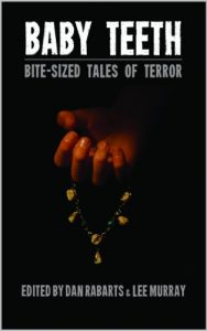 "My short story, ""Recession"" is one of those in the anthology for charity project, ""Baby Teeth: Bite-sized Tales of Terror"". You can get a copy from Amazon or Paper Road Press ""Baby Teeth"" is the winner of  the 2014 Sir Julius Vogel Award for best collected work."